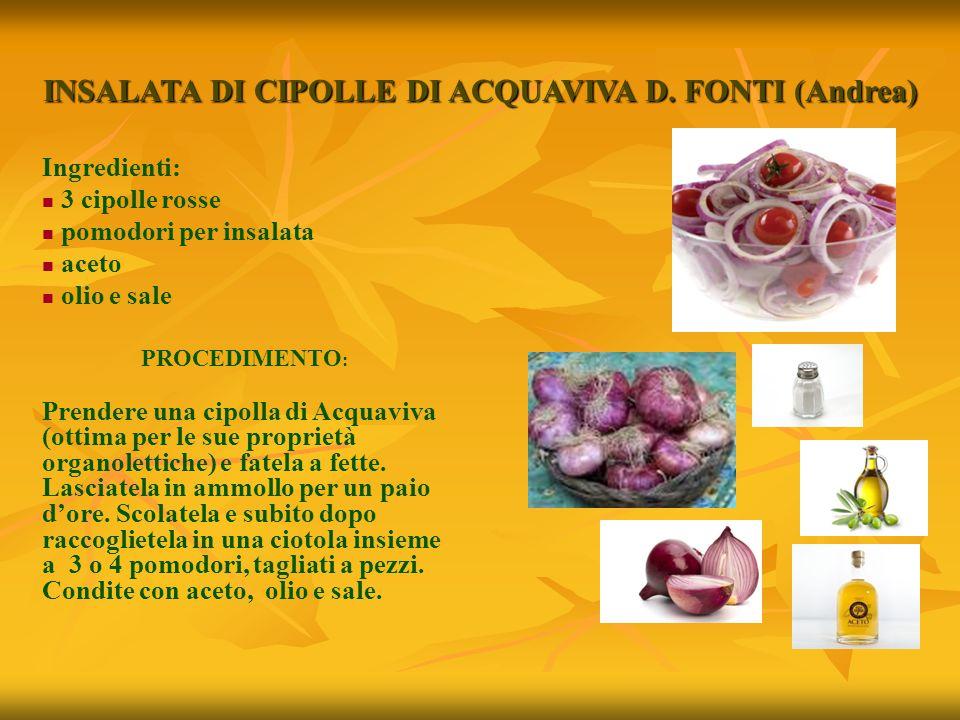 INSALATA DI CIPOLLE DI ACQUAVIVA D. FONTI (Andrea) Ingredienti: 3 cipolle rosse pomodori per insalata aceto olio e sale PROCEDIMENTO : Prendere una ci