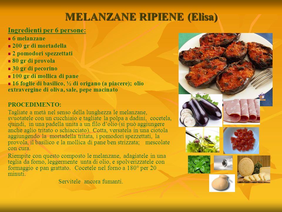 MELANZANE RIPIENE (Elisa) Ingredienti per 6 persone: 6 melanzane 200 gr di mortadella 2 pomodori spezzettati 80 gr di provola 30 gr di pecorino 100 gr