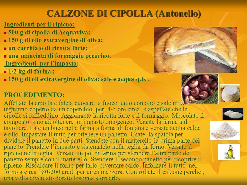 CALZONE DI CIPOLLA (Antonello) Ingredienti per il ripieno: 500 g di cipolla di Acquaviva; 150 g di olio extravergine di oliva; un cucchiaio di ricotta