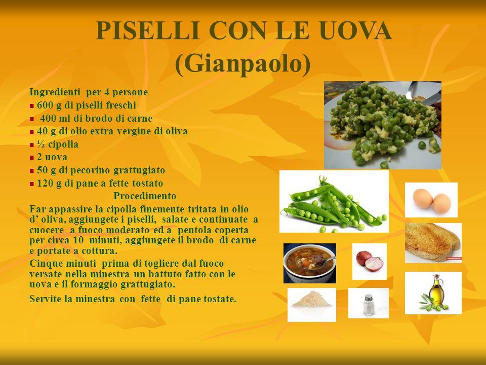 PISELLI CON LE UOVA (Gianpaolo) Ingredienti per 4 persone 600 g di piselli freschi 400 ml di brodo di carne 40 g di olio extra vergine di oliva ½ cipo