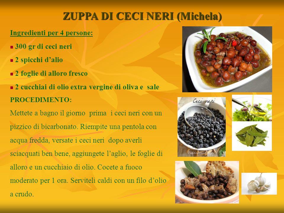 ZUPPA DI CECI NERI (Michela) Ingredienti per 4 persone: 300 gr di ceci neri 2 spicchi d'alio 2 foglie di alloro fresco 2 cucchiai di olio extra vergin