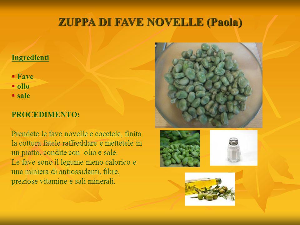 ZUPPA DI FAVE NOVELLE (Paola) Ingredienti  Fave  olio  sale PROCEDIMENTO: Prendete le fave novelle e cocetele, finita la cottura fatele raffreddare