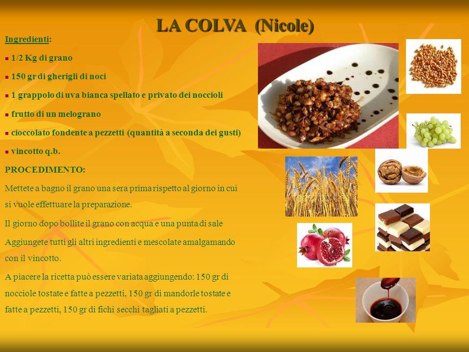 LA COLVA (Nicole) Ingredienti: 1/2 Kg di grano 150 gr di gherigli di noci 1 grappolo di uva bianca spellato e privato dei noccioli frutto di un melogr