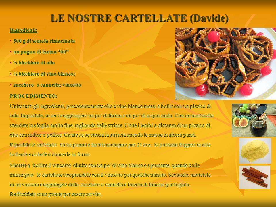 """LE NOSTRE CARTELLATE (Davide) Ingredienti: 500 g di semola rimacinata un pugno di farina """"00"""" ½ bicchiere di olio ½ bicchiere di vino bianco; zucchero"""
