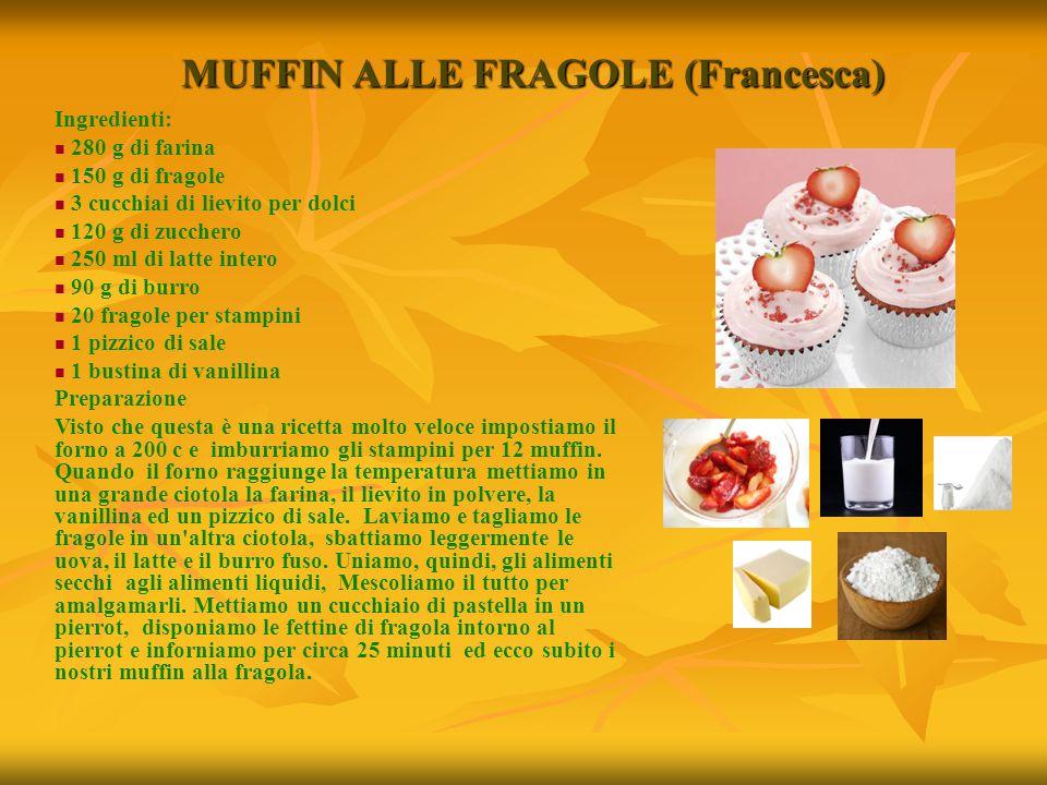 MUFFIN ALLE FRAGOLE (Francesca) Ingredienti: 280 g di farina 150 g di fragole 3 cucchiai di lievito per dolci 120 g di zucchero 250 ml di latte intero