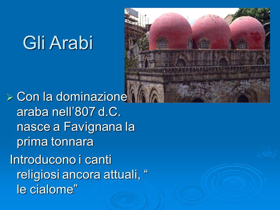 """Gli Arabi Gli Arabi  Con la dominazione araba nell'807 d.C. nasce a Favignana la prima tonnara Introducono i canti religiosi ancora attuali, """" le cia"""