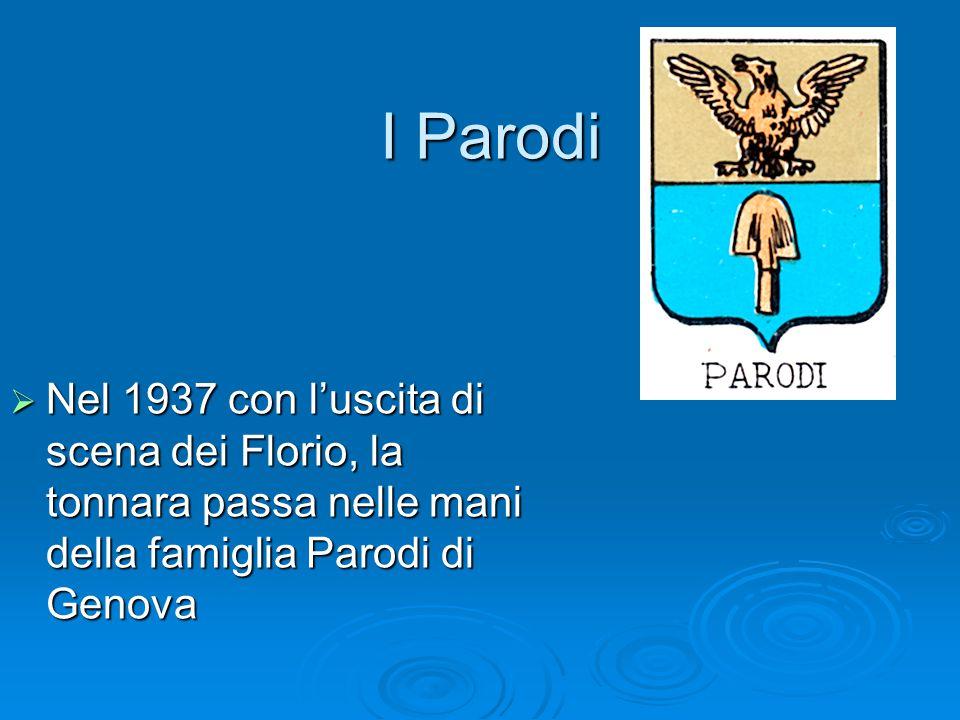 I Parodi I Parodi  Nel 1937 con l'uscita di scena dei Florio, la tonnara passa nelle mani della famiglia Parodi di Genova