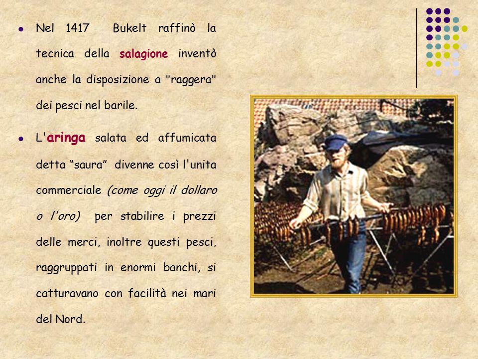 Nel 1417 Bukelt raffinò la tecnica della salagione inventò anche la disposizione a
