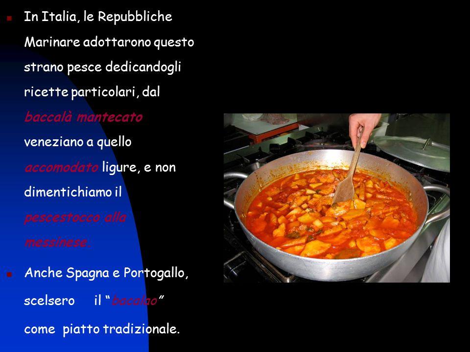 In Italia, le Repubbliche Marinare adottarono questo strano pesce dedicandogli ricette particolari, dal baccalà mantecato veneziano a quello accomodat