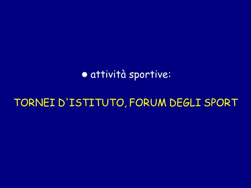 attività sportive: TORNEI D'ISTITUTO, FORUM DEGLI SPORT