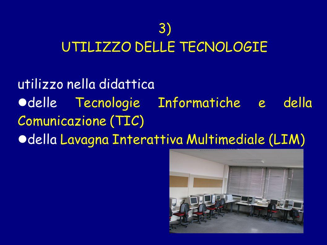 3) UTILIZZO DELLE TECNOLOGIE utilizzo nella didattica delle Tecnologie Informatiche e della Comunicazione (TIC) della Lavagna Interattiva Multimediale (LIM)