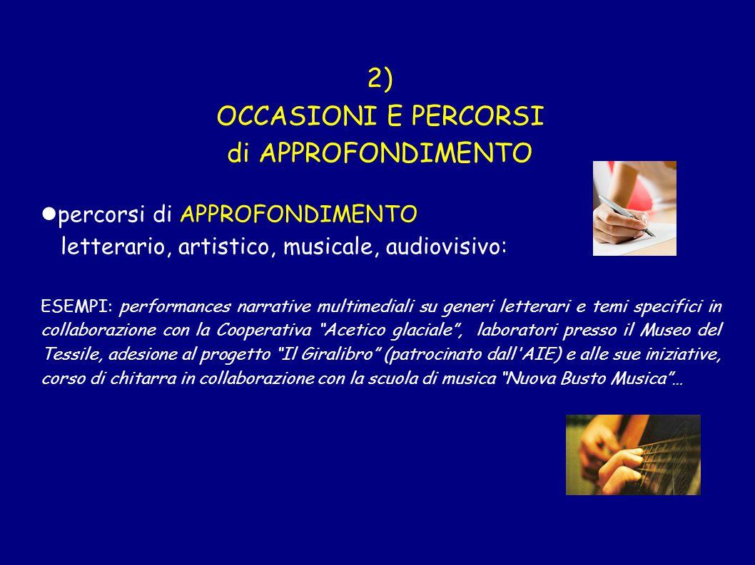 2) OCCASIONI E PERCORSI di APPROFONDIMENTO percorsi di APPROFONDIMENTO letterario, artistico, musicale, audiovisivo: ESEMPI: performances narrative mu