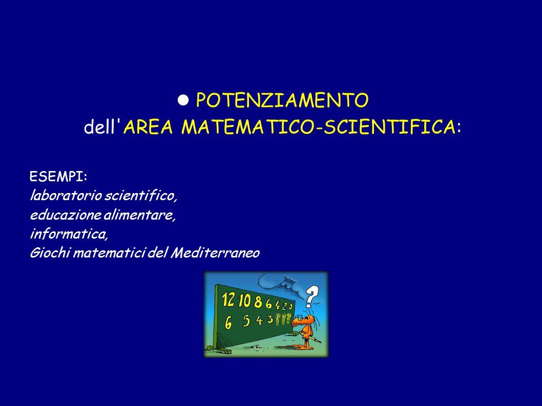 POTENZIAMENTO dell'AREA MATEMATICO-SCIENTIFICA: ESEMPI: laboratorio scientifico, educazione alimentare, informatica, Giochi matematici del Mediterrane
