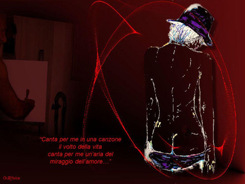 Canta per me in una canzone il volto della vita canta per me un'aria del miraggio dell'amore…