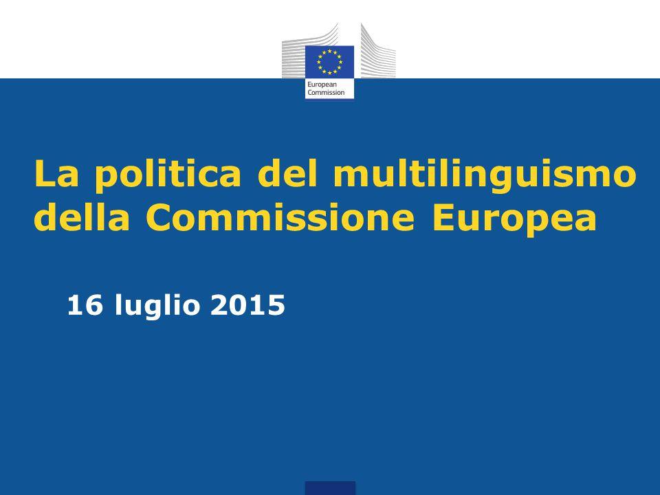 La politica del multilinguismo della Commissione Europea 16 luglio 2015