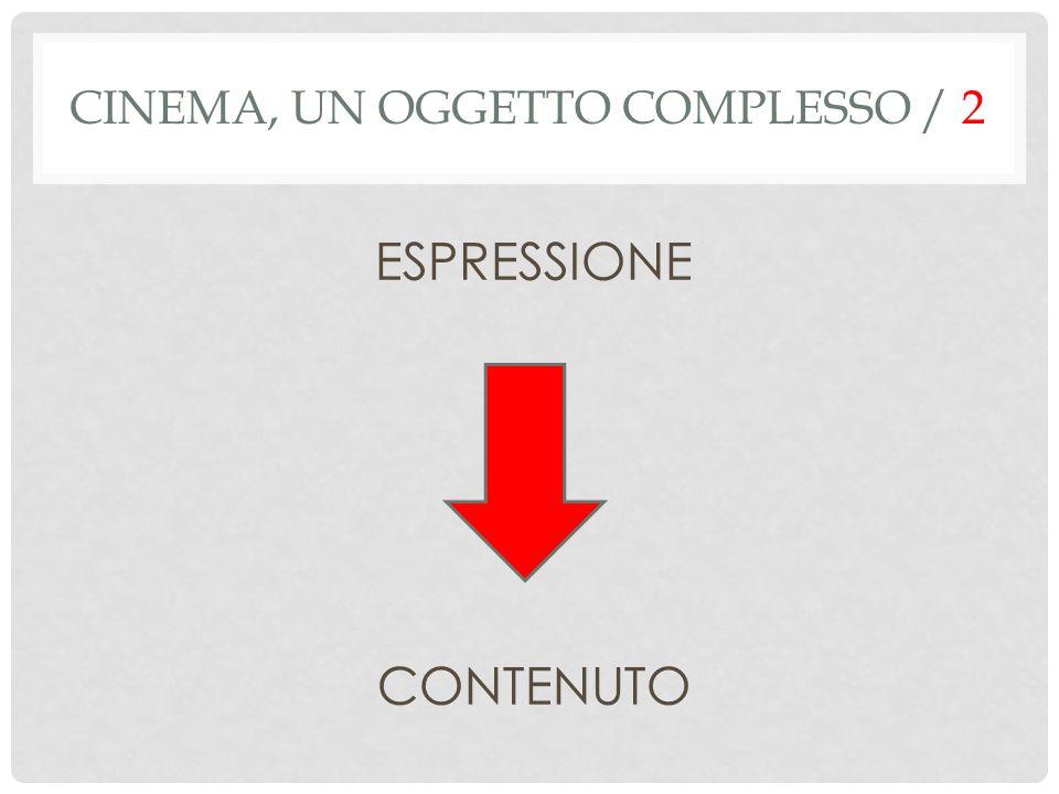ESPRESSIONE CONTENUTO CINEMA, UN OGGETTO COMPLESSO / 2