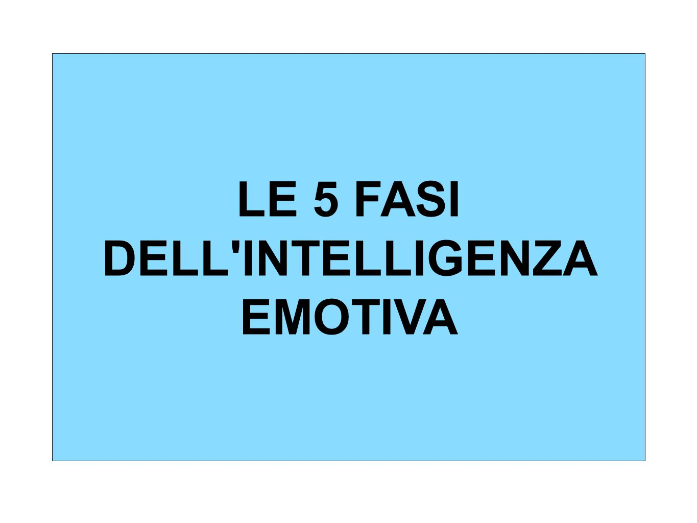 LE 5 FASI DELL'INTELLIGENZA EMOTIVA