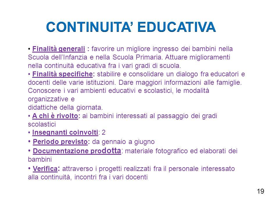 Finalità generali : favorire un migliore ingresso dei bambini nella Scuola dell'Infanzia e nella Scuola Primaria. Attuare miglioramenti nella continui