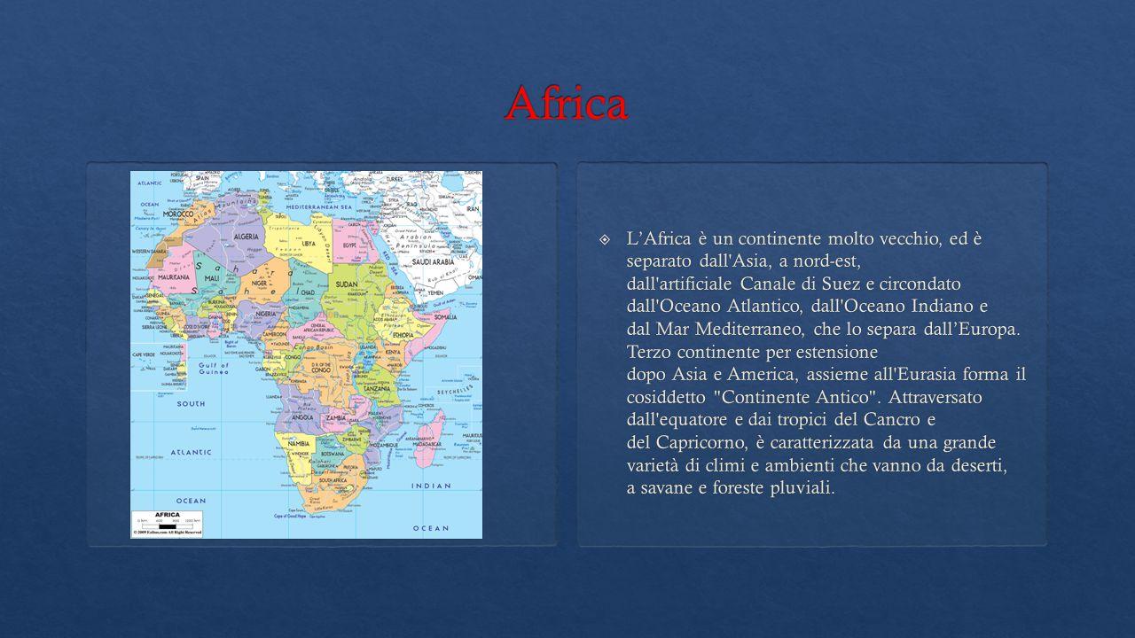   L'Africa è un continente molto vecchio, ed è separato dall Asia, a nord-est, dall artificiale Canale di Suez e circondato dall Oceano Atlantico, dall Oceano Indiano e dal Mar Mediterraneo, che lo separa dall'Europa.
