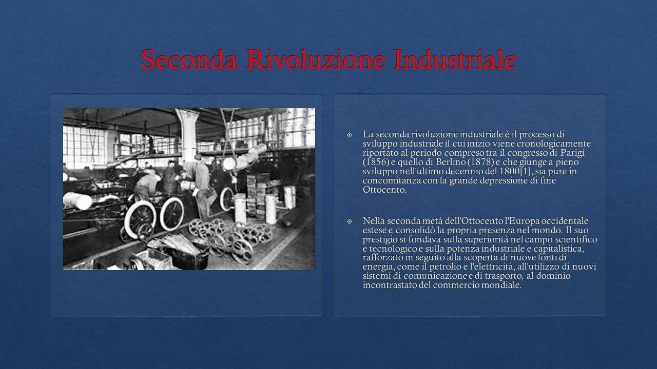  La seconda rivoluzione industriale è il processo di sviluppo industriale il cui inizio viene cronologicamente riportato al periodo compreso tra il congresso di Parigi (1856) e quello di Berlino (1878) e che giunge a pieno sviluppo nell ultimo decennio del 1800[1], sia pure in concomitanza con la grande depressione di fine Ottocento.