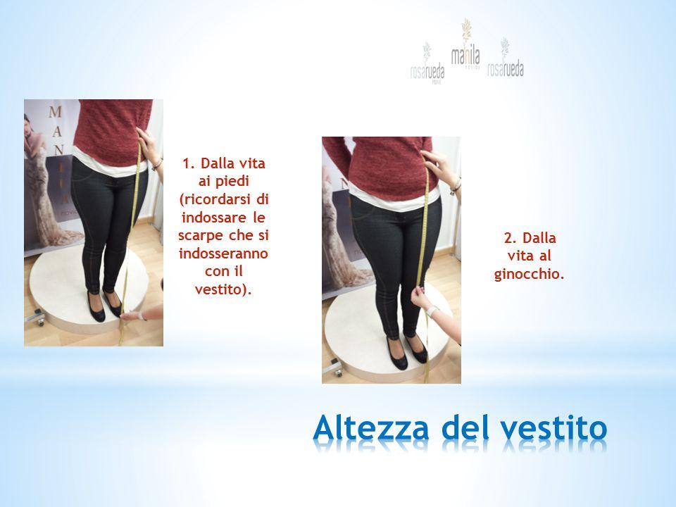 1. Dalla vita ai piedi (ricordarsi di indossare le scarpe che si indosseranno con il vestito). 2. Dalla vita al ginocchio.