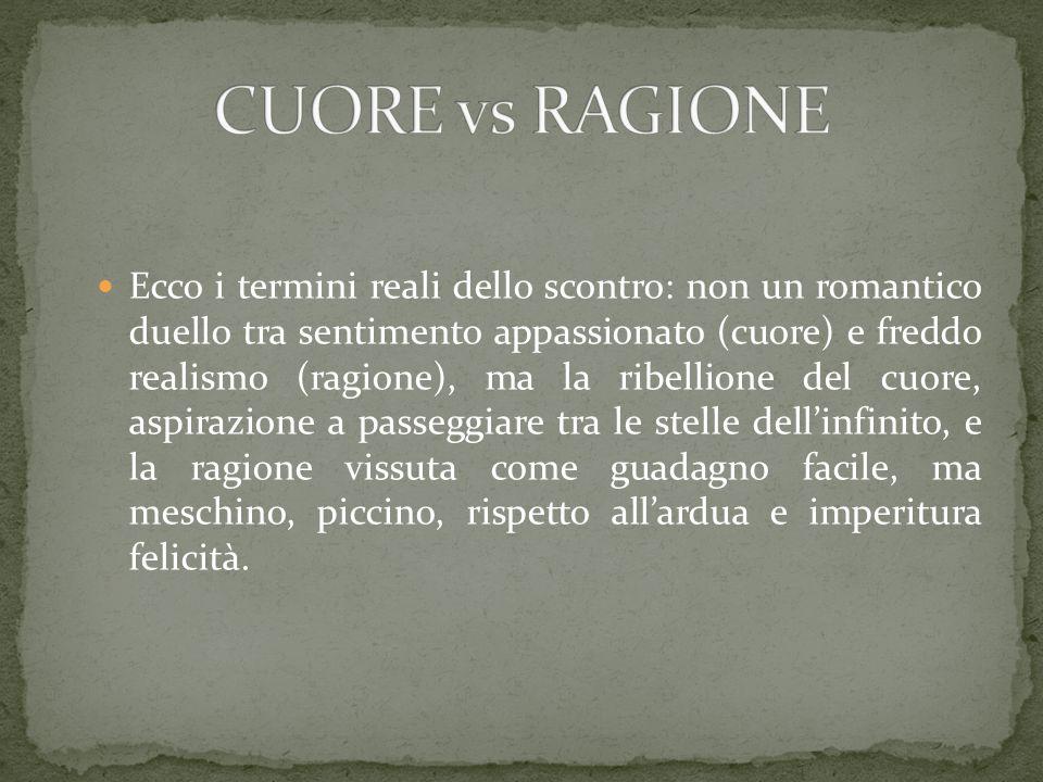 Ecco i termini reali dello scontro: non un romantico duello tra sentimento appassionato (cuore) e freddo realismo (ragione), ma la ribellione del cuor