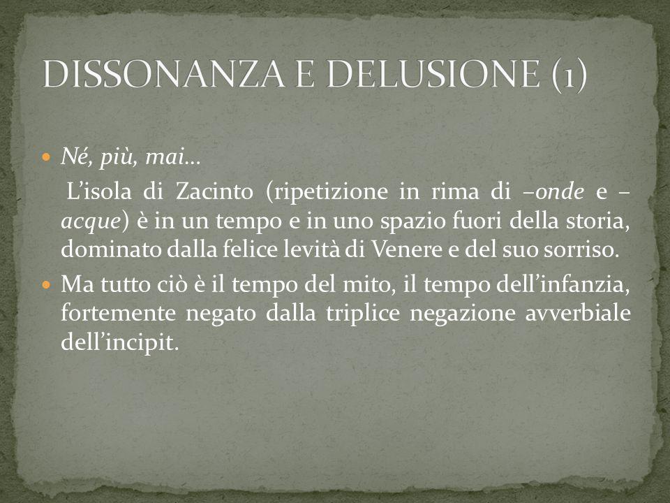 Né, più, mai… L'isola di Zacinto (ripetizione in rima di –onde e – acque) è in un tempo e in uno spazio fuori della storia, dominato dalla felice levi