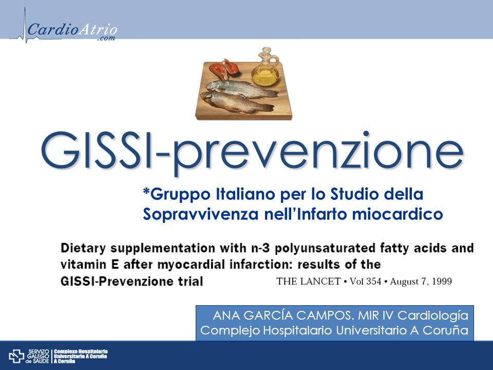 GISSI-prevenzione *Gruppo Italiano per lo Studio della Sopravvivenza nellInfarto miocardico ANA GARCÍA CAMPOS. MIR IV Cardiología Complejo Hospitalari
