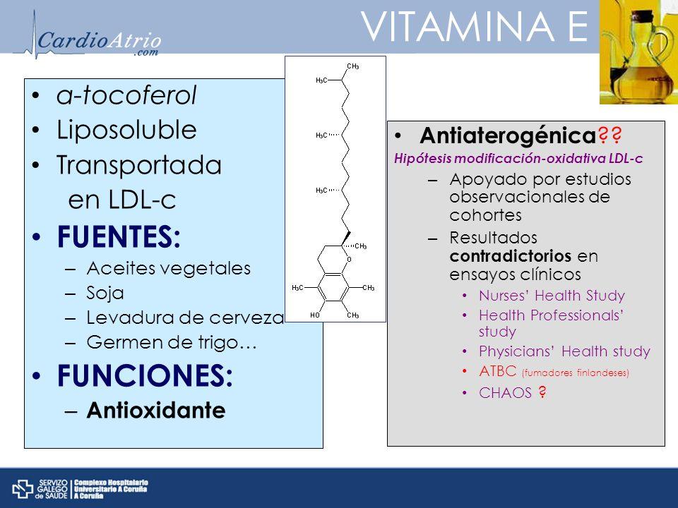 VITAMINA E α-tocoferol Liposoluble Transportada en LDL-c FUENTES: – Aceites vegetales – Soja – Levadura de cerveza – Germen de trigo… FUNCIONES: – Antioxidante Antiaterogénica ?.