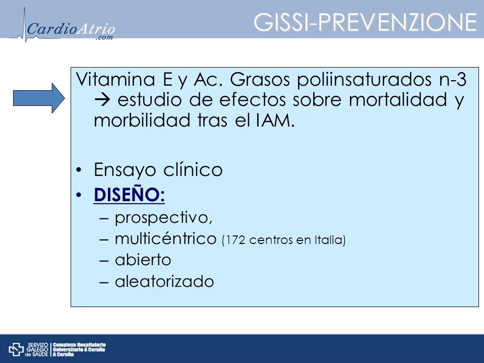 GISSI-PREVENZIONE Vitamina E y Ac. Grasos poliinsaturados n-3 estudio de efectos sobre mortalidad y morbilidad tras el IAM. Ensayo clínico DISEÑO: – p