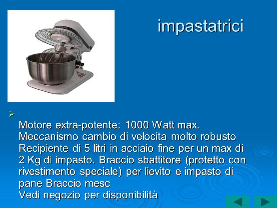 impastatrici Motore extra-potente: 1000 Watt max. Meccanismo cambio di velocita molto robusto Recipiente di 5 litri in acciaio fine per un max di 2 Kg