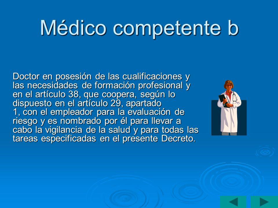 Médico competente b Doctor en posesión de las cualificaciones y las necesidades de formación profesional y en el artículo 38, que coopera, según lo di
