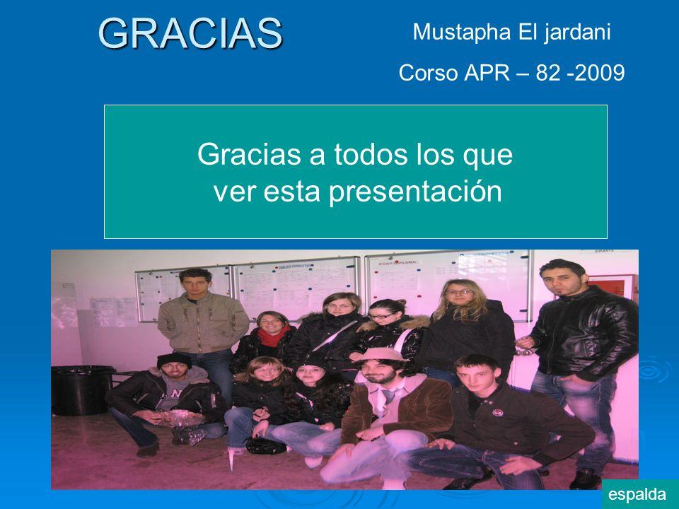 GRACIAS Gracias a todos los que ver esta presentación Mustapha El jardani Corso APR – 82 -2009 espalda