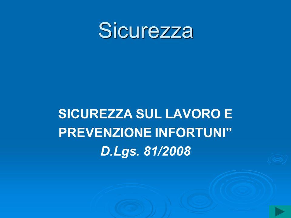 Sicurezza SICUREZZA SUL LAVORO E PREVENZIONE INFORTUNI D.Lgs. 81/2008