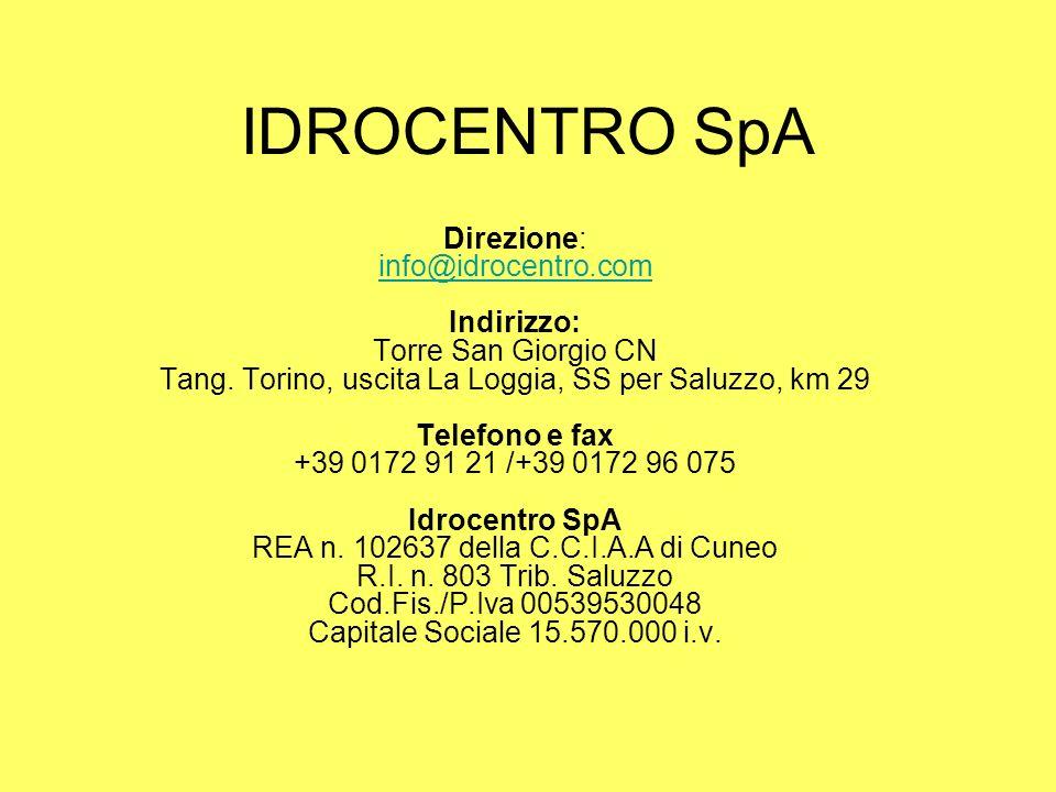 IDROCENTRO SpA Direzione: info@idrocentro.com Indirizzo: Torre San Giorgio CN Tang. Torino, uscita La Loggia, SS per Saluzzo, km 29 Telefono e fax +39