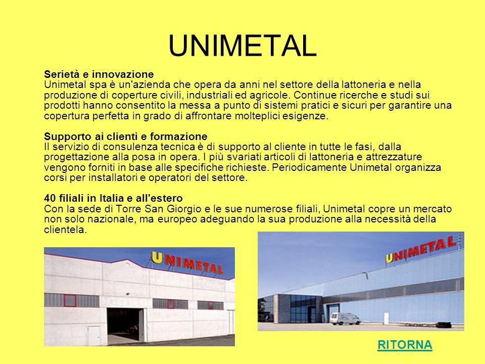 UNIMETAL Serietà e innovazione Unimetal spa è un'azienda che opera da anni nel settore della lattoneria e nella produzione di coperture civili, indust