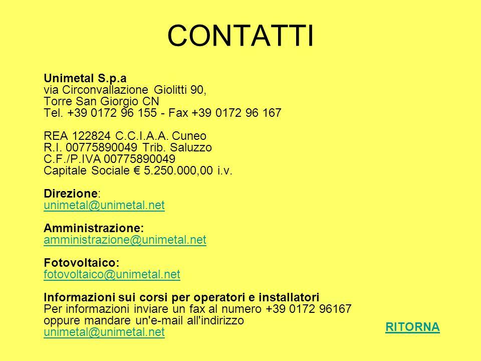 CONTATTI Unimetal S.p.a via Circonvallazione Giolitti 90, Torre San Giorgio CN Tel. +39 0172 96 155 - Fax +39 0172 96 167 REA 122824 C.C.I.A.A. Cuneo