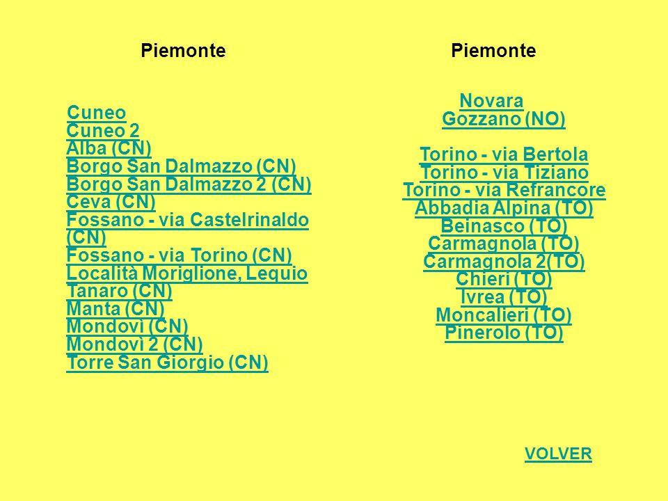 Piemonte Cuneo Cuneo 2 Alba (CN) Borgo San Dalmazzo (CN) Borgo San Dalmazzo 2 (CN) Ceva (CN) Fossano - via Castelrinaldo (CN) Fossano - via Torino (CN
