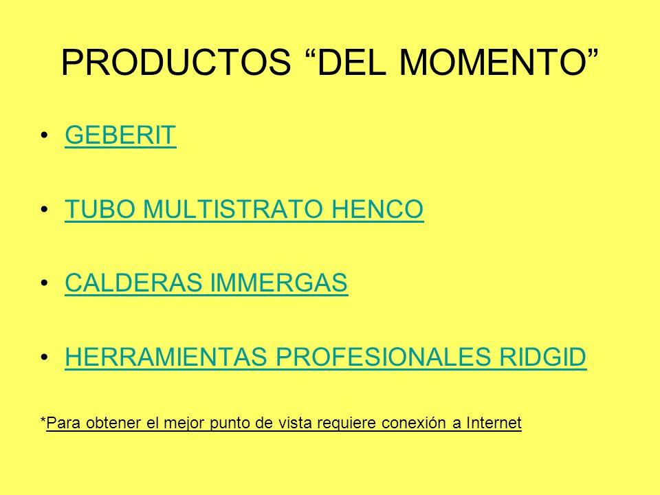 PRODUCTOS DEL MOMENTO GEBERIT TUBO MULTISTRATO HENCO CALDERAS IMMERGAS HERRAMIENTAS PROFESIONALES RIDGID *Para obtener el mejor punto de vista requier