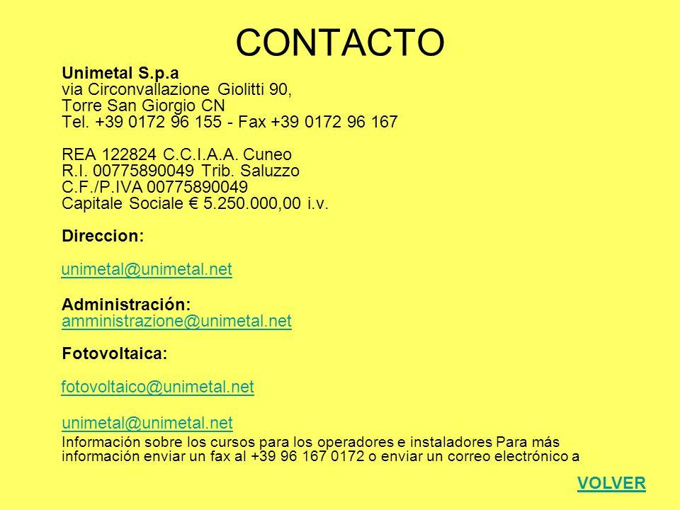 CONTACTO Unimetal S.p.a via Circonvallazione Giolitti 90, Torre San Giorgio CN Tel. +39 0172 96 155 - Fax +39 0172 96 167 REA 122824 C.C.I.A.A. Cuneo