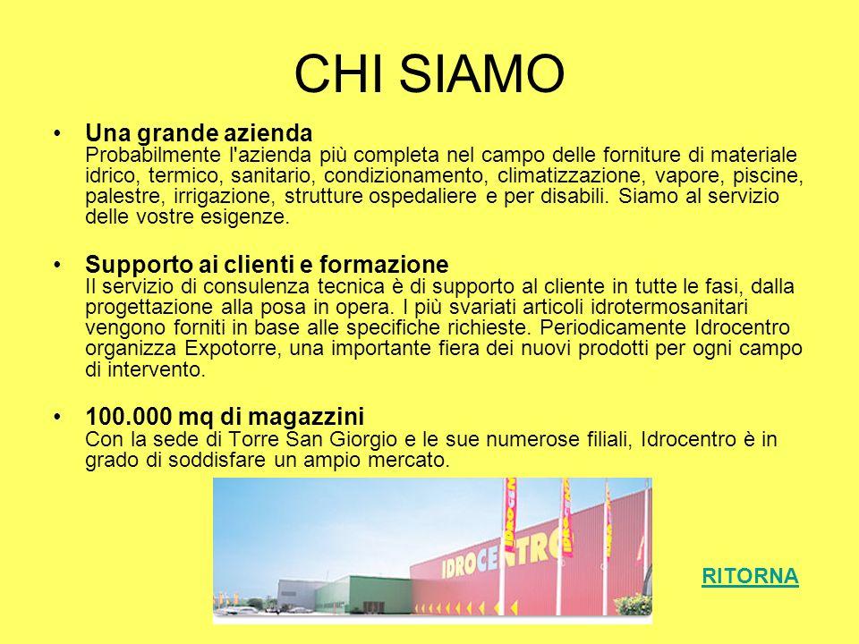 CHI SIAMO Una grande azienda Probabilmente l'azienda più completa nel campo delle forniture di materiale idrico, termico, sanitario, condizionamento,