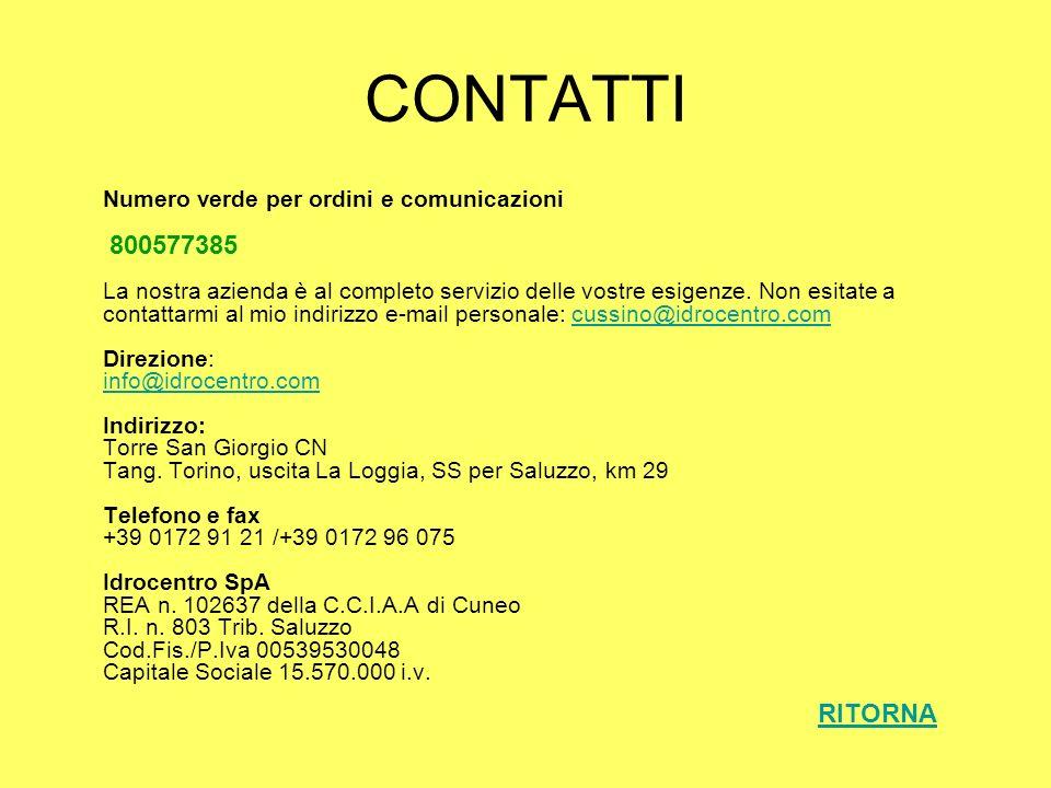 CONTATTI Numero verde per ordini e comunicazioni 800577385 La nostra azienda è al completo servizio delle vostre esigenze. Non esitate a contattarmi a