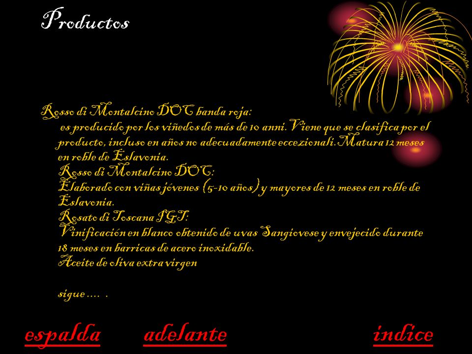 Productos Rosso di Montalcino DOC banda roja: es producido por los viñedos de más de 10 anni.Viene que se clasifica por el producto, incluso en años n