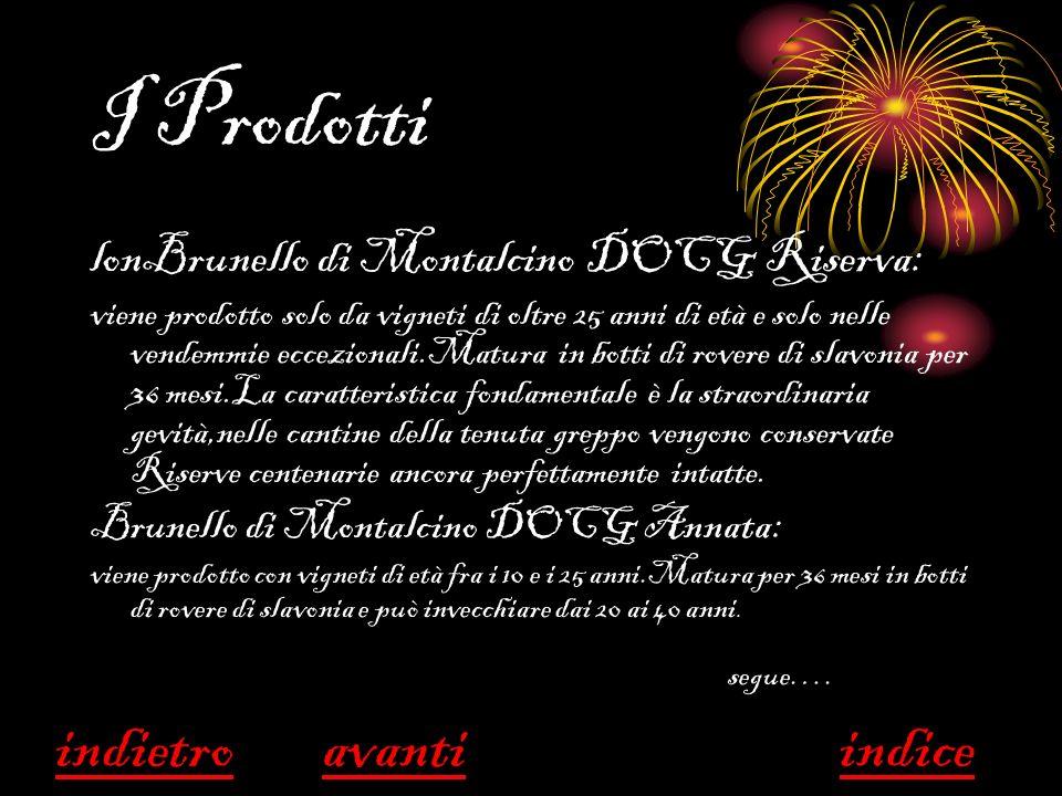 I Prodotti Rosso di Montalcino DOC fascia rossa: viene prodotto con vigneti di oltre 10 anni.Viene così classificato perché prodotto anche in annate non propriamente eccezionali.Matura 12 mesi in rovere di slavonia.