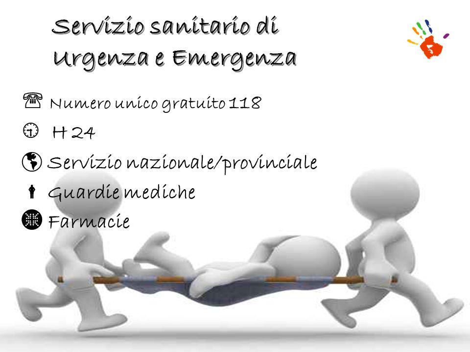 Servizio sanitario di Urgenza e Emergenza Numero unico gratuito 118 H 24 Servizio nazionale/provinciale Guardie mediche Farmacie