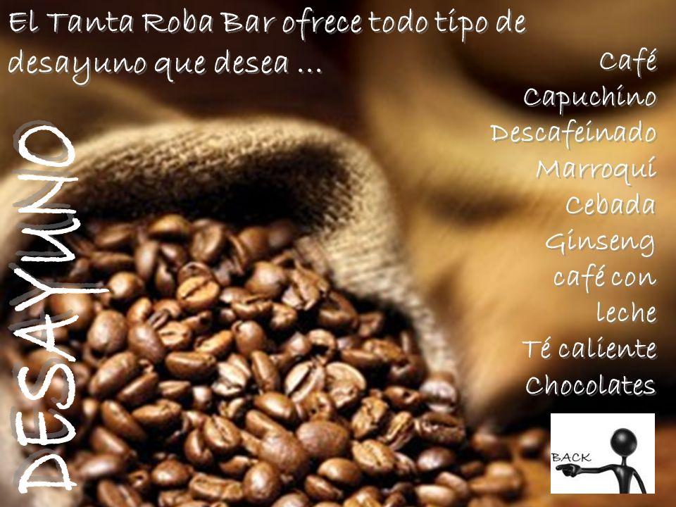 El Tanta Roba Bar ofrece todo tipo de desayuno que desea... Café Capuchino Descafeinado Marroquí Cebada Ginseng café con leche Té caliente Chocolates