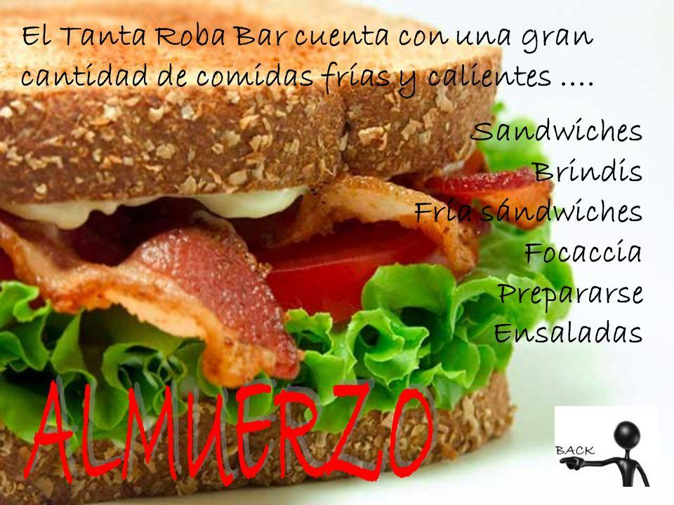 Sandwiches Brindis Fría sándwiches Focaccia Prepararse Ensaladas El Tanta Roba Bar cuenta con una gran cantidad de comidas frías y calientes....