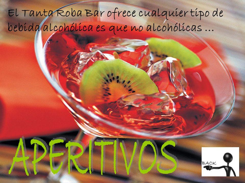 El Tanta Roba Bar ofrece cualquier tipo de bebida alcohólica es que no alcohólicas...