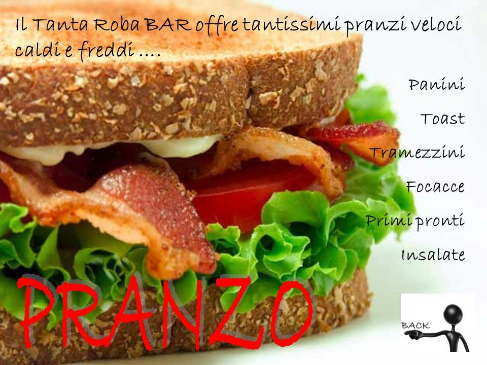 Panini Toast Tramezzini Focacce Primi pronti Insalate Il Tanta Roba BAR offre tantissimi pranzi veloci caldi e freddi ….