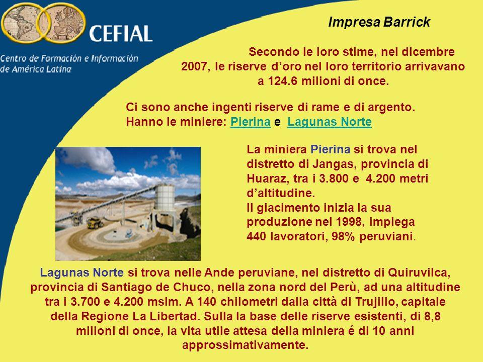 Impresa Barrick Secondo le loro stime, nel dicembre 2007, le riserve doro nel loro territorio arrivavano a 124.6 milioni di once.